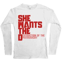 She Wants The Destruction Of The Patriarchy -- Women's Long-Sleeve