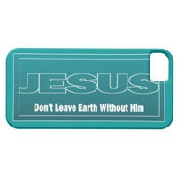 JESUS Don't Leave Earth Without Him Iphone 5 Cases from Zazzle.com