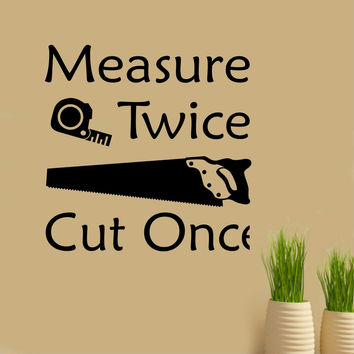 Measure Twice Carpenter Quote | Vinyl Wall Lettering | Garage Decal