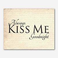 Always kiss me goodnight - Typography - Bedroom Wall Art - 8x10 print in Light or medium vintage, Vintage French Script, or Blue Distressed