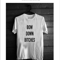 Bow Down Bitches Shirt