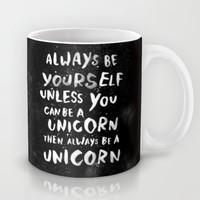 MUG - Always be yourself. Unless you can be a unicorn, then always be a unicorn