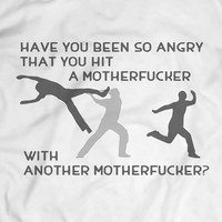 Have You Been So Angry Funny T Shirt Tees Men Gift Idea Garment Apparel T-Shirt