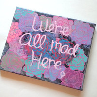 We're all mad here quote acrylic canvas painting for girls room, baby nursery, or dorm room.