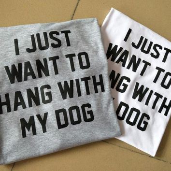 I Just Want To Hang With My Dog Tee (Black, Gray, White, Pink)
