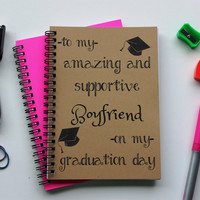 to my amazing and supportive BOYFRIEND on my graduation day - 5 x 7 journal