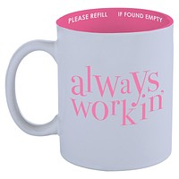 Always Workin' Ceramic Snarky Novelty Coffee Mug, Unique/Sassy/Cute Tea Mug With Funny Quote