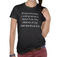 Shadowhunters: Looking better in black than you... T Shirts from Zazzle.com