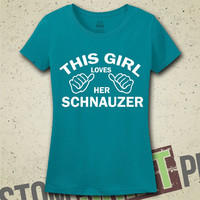 This Girl Loves Her Schnauzer T-Shirt - Tee - Shirt - Funny - Humor - Gift for Her - I Love Schnauzers - Dog - Dogs - Breeds - Schnauzer Dog