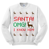 White Crewneck Santa OMG I Know Him Ugly Christmas Sweatshirt Sweater Jumper Pullover