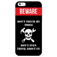 """Beware! Don't Touch my Tools.."" Phone Case"