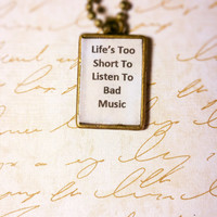 Lifes Too Short To Listen To Bad Music Pendant