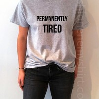 Permanently Tired - Unisex T-shirt for Women - shpfy