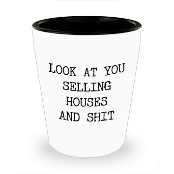 Real Estate Agent Shot Glass Look At You Selling Houses And Shit Funny Shot Glasses