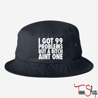 I Got 99 Problems BUCKET HAT