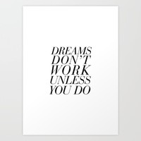 Dreams Don't Work Unless You Do Art Print by Can You Just Not