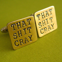That Sh-t Cray Cuff Links - hand stamped in brass, copper, or aluminum - Mature