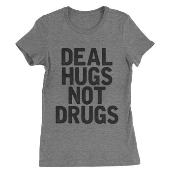 Deal Hugs Not Drugs