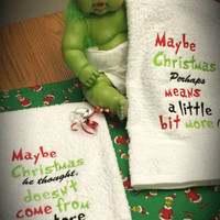 Grinch Towel SeT Suess Quote Maybe Christmas Doesn't Come from a Store! BATH Hand ToWeLS CustoM Embroidered 30x16 BeauTiFuL GiFT& Decor!