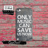 Only Music Can Save Us Now Cool Quote Cute Tumblr Case iPod Touch 4th Generation or iPod Touch 5th Generation Rubber or Plastic Case
