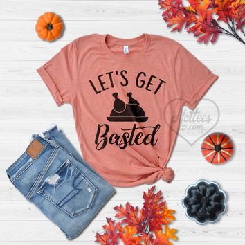 Let's Get Basted Funny Thanksgiving Shirt
