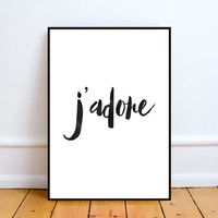 "J'adore art print poster, French for ""I love"" script calligraphy watercolor print black white typography best word inspirational quote"