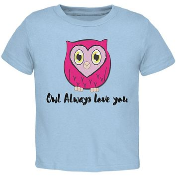 Valentine's Day Owl Always Love You Funny Pun Toddler T Shirt