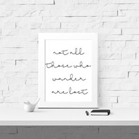 Not All Those Who Wander Are Lost Quote Printable - Digital Print - Instant Download
