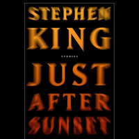 Just After Sunset: Stories by Stephen King (First Edition)
