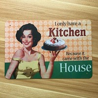 """""""I Only Have  A Kitchen, Because It Came With The House"""" Vintage Metal Sign"""