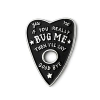 If You Really Bug Me Planchette Pin