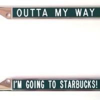 License Plate Frame fits plates with top or bottom tags - Outta My Way ... I'm Going to Starbucks! green