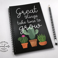 Writing journal, spiral notebook, bullet journal, sketchbook, cute journal, cactus, blank lined grid paper - Great things take time to grow