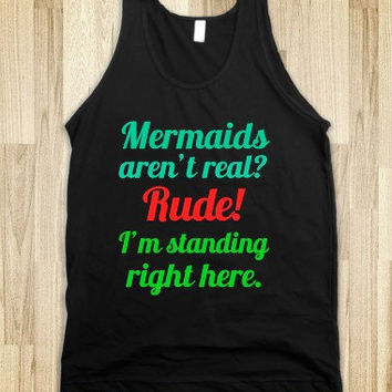 Mermaids Aren't Real Rude I'm Standing Right Here.