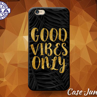Good Vibes Only Gold Black Quote Tumblr Cute Case For iPhone 5 5s 5c and iPhone 6 and 6+ and iPhone 6s and 6s Plus iPhone SE iPhone 7 Case