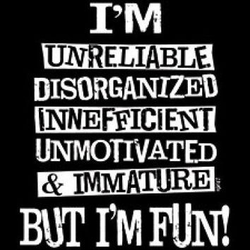 Im Unreliable Disorganized, Immature But Im Fun Tshirt. Great Printed Tshirt For Ladies Mens Style All Sizes And Colors Ideas For Gifts.