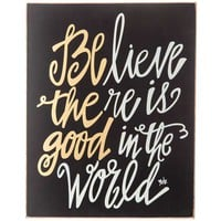 Believe There is Good in the World Sign   Hobby Lobby   1135490