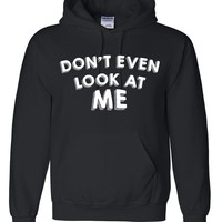 Don't even look at me hoodie for her for him outfit for teen