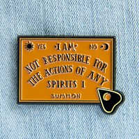 """""""I Am Not Responsible For the Actions of Any Spirits I Summon"""" Ouija Board Enamel Pin"""