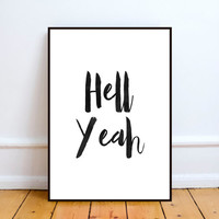 hell yeah,printable art,inspirationa quote,motivational poster,typography print,gift idea,quote print,hell decor,home decor,instant download