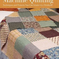 Quilt Essentials: Machine Quilting: Techniques and Projects You Can Master in a Weekend