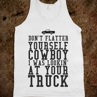 Supermarket: Don't Flatter Yourself Cowboy I Was Lookin At Your Truck Shirt from Glamfoxx Shirts