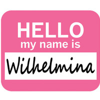 Wilhelmina Hello My Name Is Mouse Pad