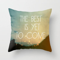 The Best Is Yet To Come Throw Pillow by Alicia Bock | Society6