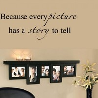 Because Every Picture Has A Story To Tell-Home Decor-Wall Sticker Decal-Wall Art-Wall Decor-Wall Sayings-Famous Quotes