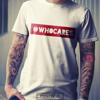 Who cares Hashtag - Unisex/Men T-shirt - Funny - Motivational - Hipster- Haters gonna hate - Express yourself - Tumblr shirt