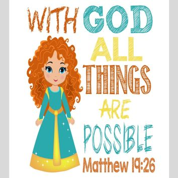 Merida Christian Princess Nursery Decor Wall Art Print - With God all things are possible - Matthew 19:26 Bible Verse - Multiple Sizes