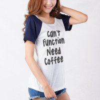 Can't function need coffee TShirt Womens Girl Gifts Tumblr Funny Slogan Fangirls Gifts Birthday Teens Teenager Friends Girlfriend