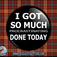"""Funny Button- So Much Procrastinating Done 2.25"""" pin badge pin back magnet humor funny procrastinate lazy teen teenager work relax today"""