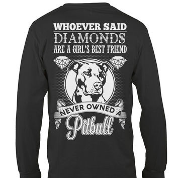 Pitbull Collection- Whoever said diamonds are a girl best friend never owned a pitbull - Unisex Long Sleeve - SSID2016